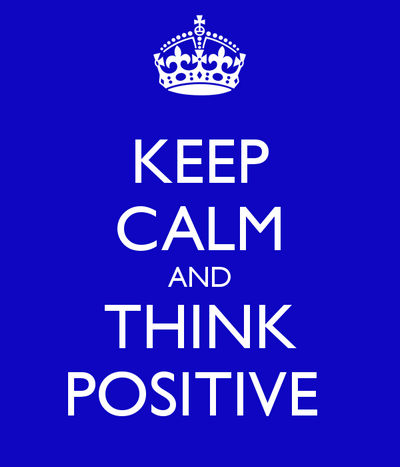 Keep calm and think positive!